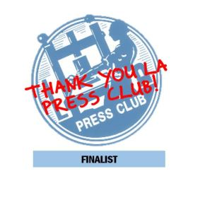 Nominated for LA Press Club Awards for 14th Year in aRow