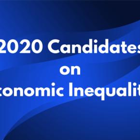 The 2020 Candidates on EconomicInequality